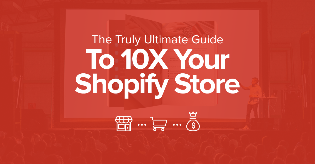 ultimate guide to 10X your shopify store