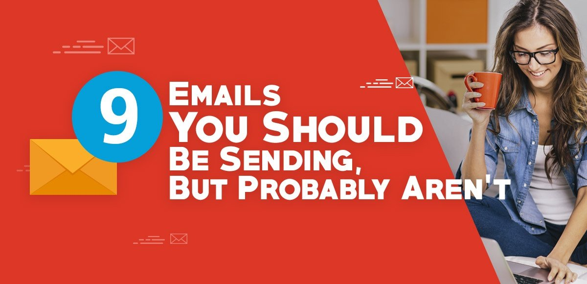 9 Emails You Should Be Sending, But Probably Aren't