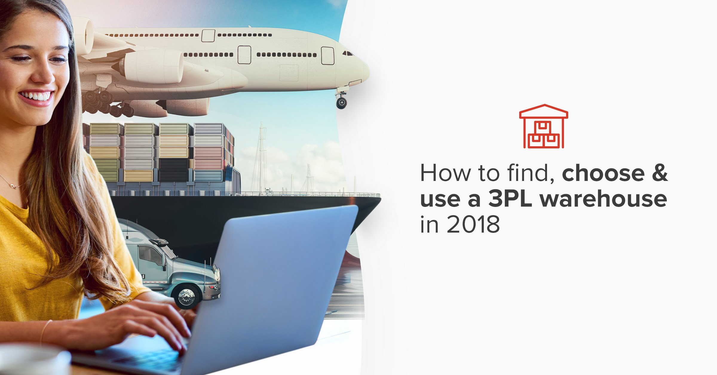 How to find, choose & use a 3PL warehouse in 2018