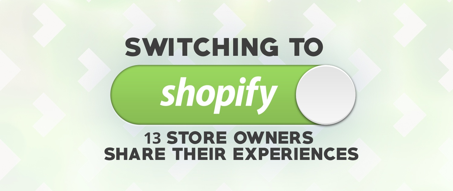 Switching to Shopify: 13 store owners share their experiences